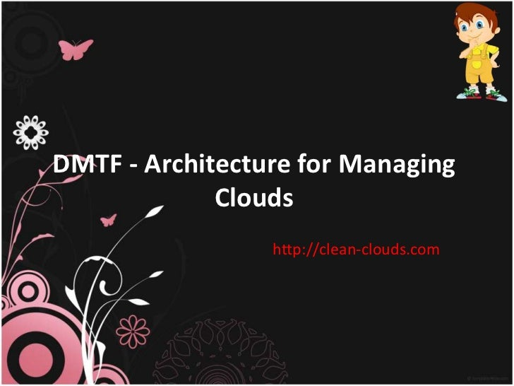 DMTF - Architecture for Managing             Clouds                 http://clean-clouds.com