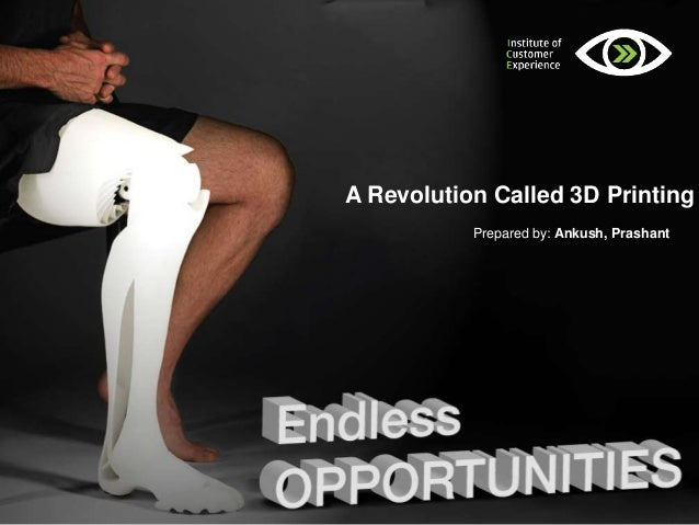 A Revolution Called 3D Printing Prepared by: Ankush, Prashant
