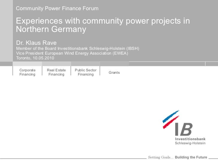 Community Power Finance Forum Experiences with community power projects in Northern Germany Dr. Klaus Rave Member of the B...