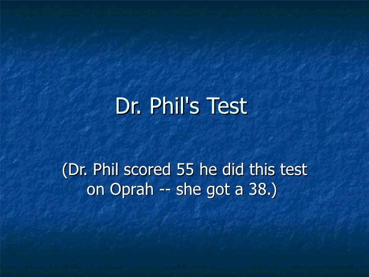3 --dr phil's test