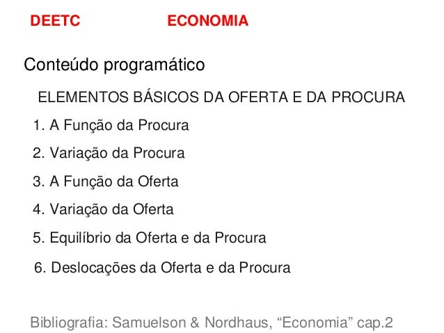 DEETC                ECONOMIAConteúdo programático ELEMENTOS BÁSICOS DA OFERTA E DA PROCURA 1. A Função da Procura 2. Vari...