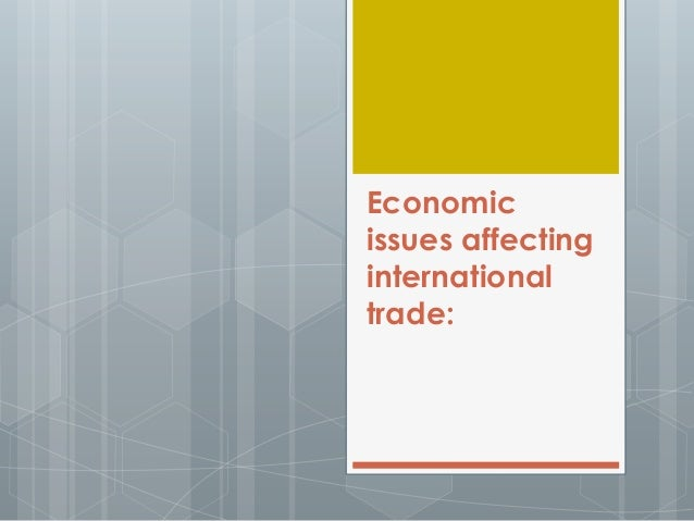 Economicissues affectinginternationaltrade: