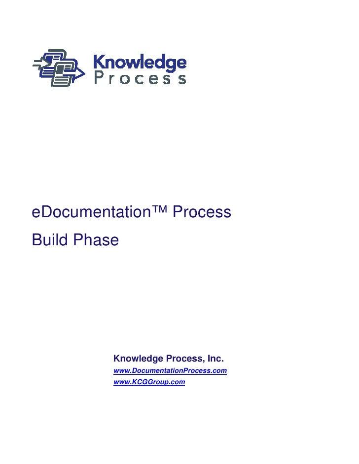 eDocumentation™ ProcessBuild Phase          Knowledge Process, Inc.          www.DocumentationProcess.com          www.KCG...