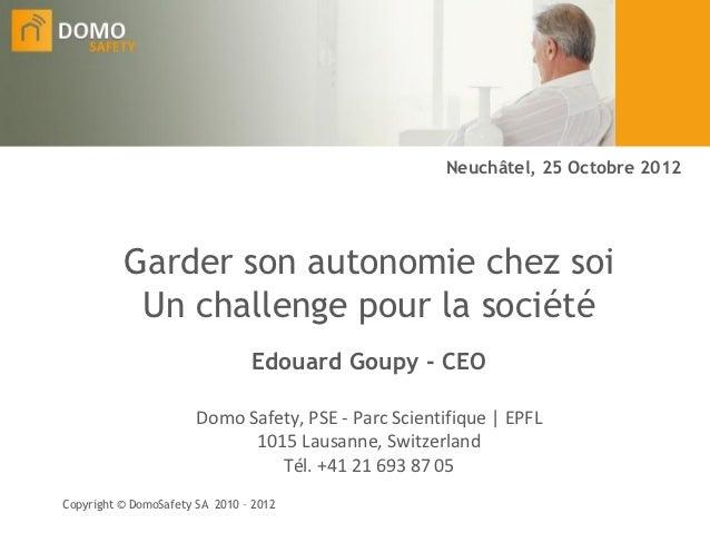 Neuchâtel, 25 Octobre 2012          Garder son autonomie chez soi           Un challenge pour la société                  ...