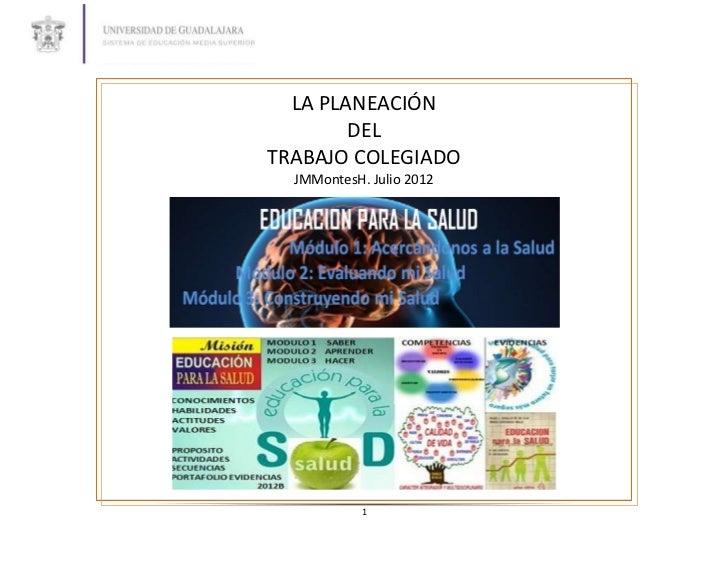 LA PLANEACIÓN        DELTRABAJO COLEGIADO  JMMontesH. Julio 2012            1