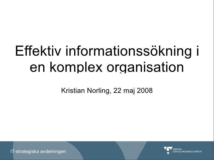 Effektiv informationssökning i     en komplex organisation                        Kristian Norling, 22 maj 2008     IT-str...
