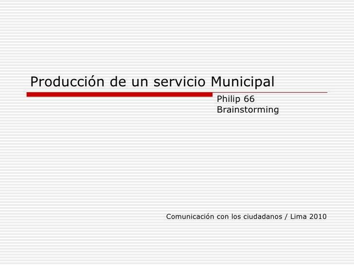 Producción de un servicio Municipal Philip 66 Brainstorming Comunicación con los ciudadanos / Lima 2010