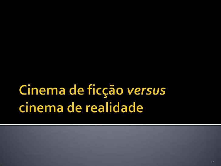 Cinema de ficção versus cinema de realidade<br />1<br />