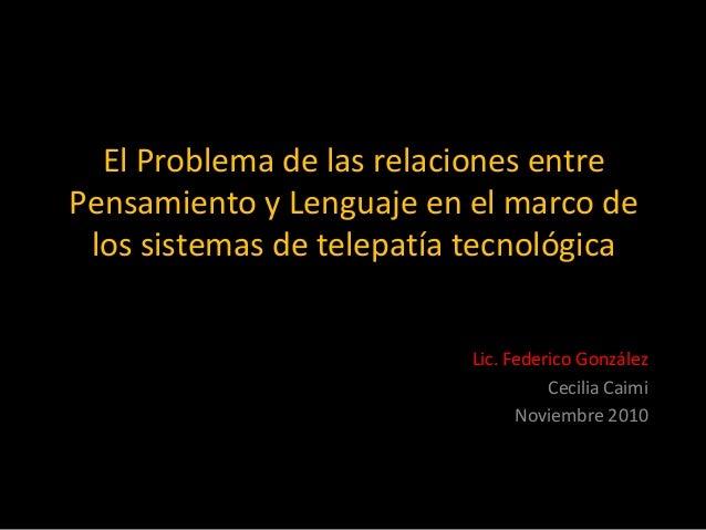 El Problema de las relaciones entre Pensamiento y Lenguaje en el marco de los sistemas de telepatía tecnológica Lic. Feder...