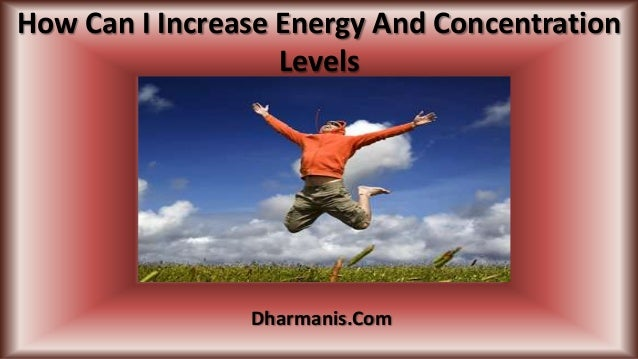 How Can I Increase Energy And Concentration Levels Dharmanis.Com