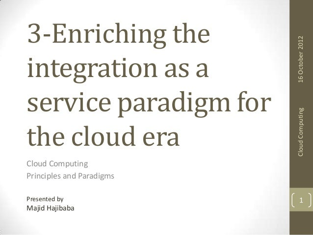 16 October 2012 Cloud Computing  3-Enriching the integration as a service paradigm for the cloud era Cloud Computing Princ...