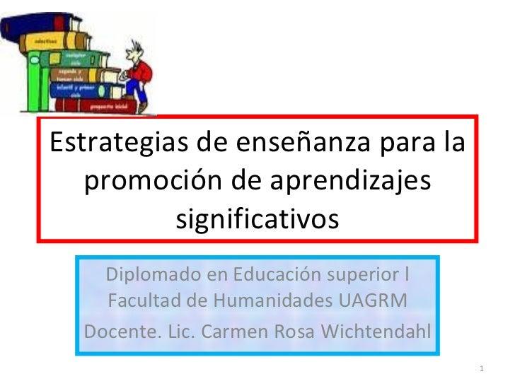 Estrategias de enseñanza para la promoción de aprendizajes significativos Diplomado en Educación superior l Facultad de Hu...
