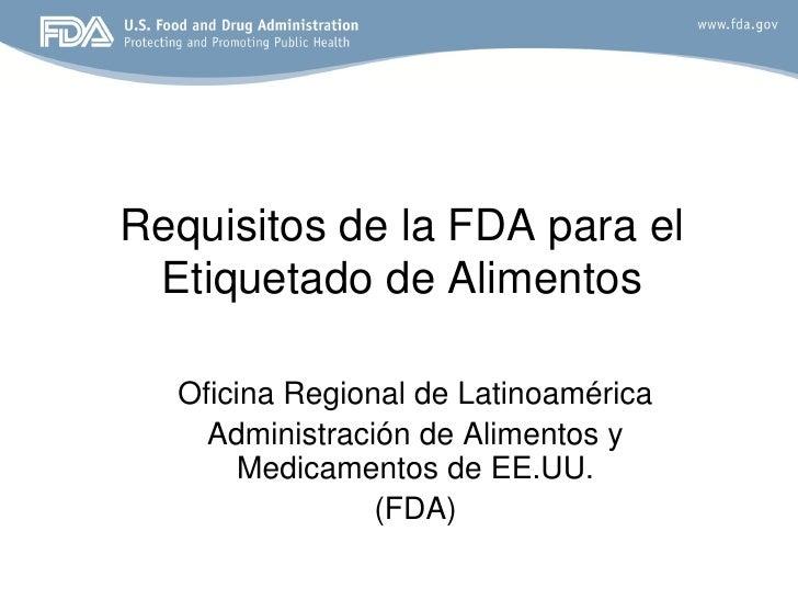 Requisitos de la FDA para el Etiquetado de Alimentos  Oficina Regional de Latinoamérica    Administración de Alimentos y  ...