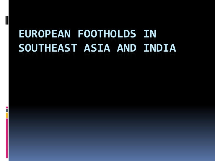 European Footholds in Southeast Asia and India<br />