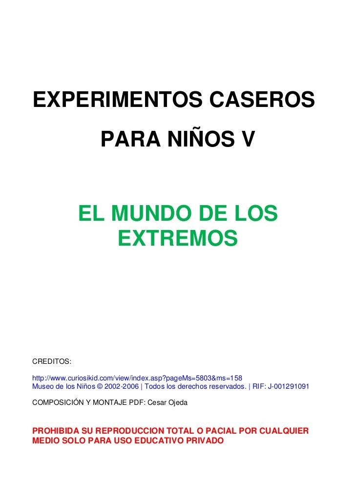 EXPERIMENTOS CASEROS                    PARA NIÑOS V             EL MUNDO DE LOS                EXTREMOSCREDITOS:http://ww...