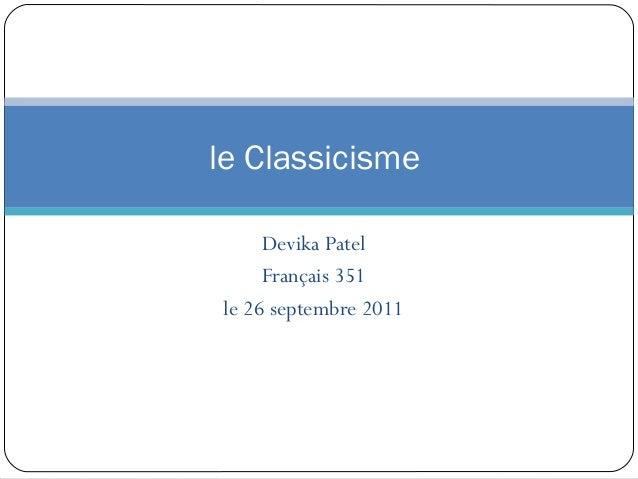 le Classicisme     Devika Patel     Français 351le 26 septembre 2011
