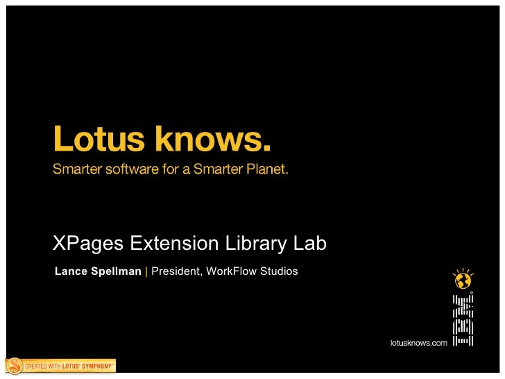 XPages Extension Library Lab Lance Spellman   |   President, WorkFlow Studios