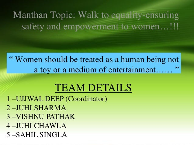 "Manthan Topic: Walk to equality-ensuring safety and empowerment to women…!!! "" Women should be treated as a human being no..."
