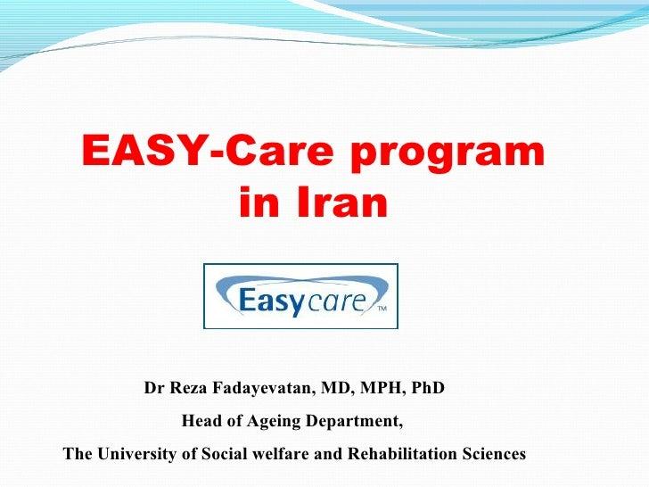 EASY-Care program       in Iran          Dr Reza Fadayevatan, MD, MPH, PhD               Head of Ageing Department,The Uni...