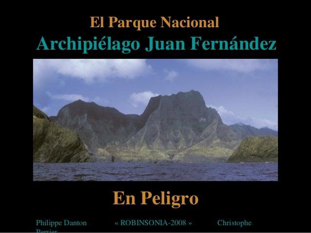 El Parque NacionalArchipiélago Juan FernándezEn PeligroPhilippe Danton « ROBINSONIA-2008 » Christophe