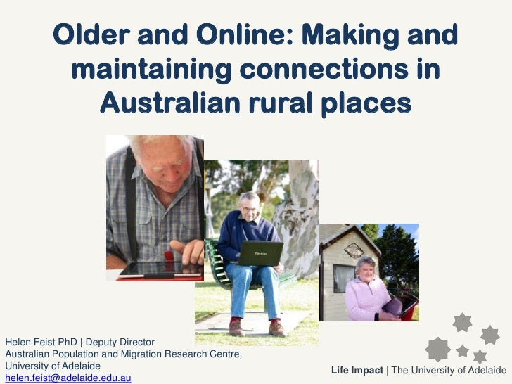 Older and Online: Making and           maintaining connections in             Australian rural placesHelen Feist PhD | Dep...