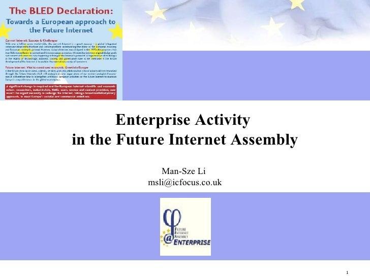 Enterprise Activity  in the Future Internet Assembly Man-Sze Li   [email_address]