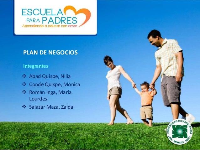 PLAN DE NEGOCIOSIntegrantes Abad Quispe, Nilia Conde Quispe, Mónica Román Inga, María  Lourdes Salazar Maza, Zaida