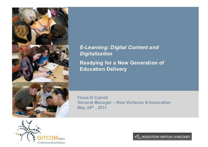 E-Learning: Digital Content and Digitalization Readying for a New Generation of Education DeliveryFiona O CarrollGeneral M...