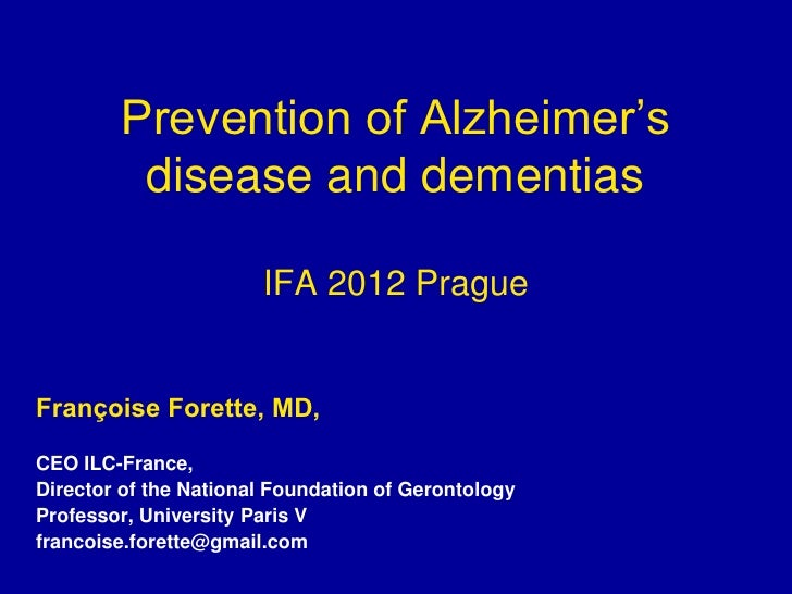 Prevention of Alzheimer's         disease and dementias                       IFA 2012 PragueFrançoise Forette, MD,CEO ILC...