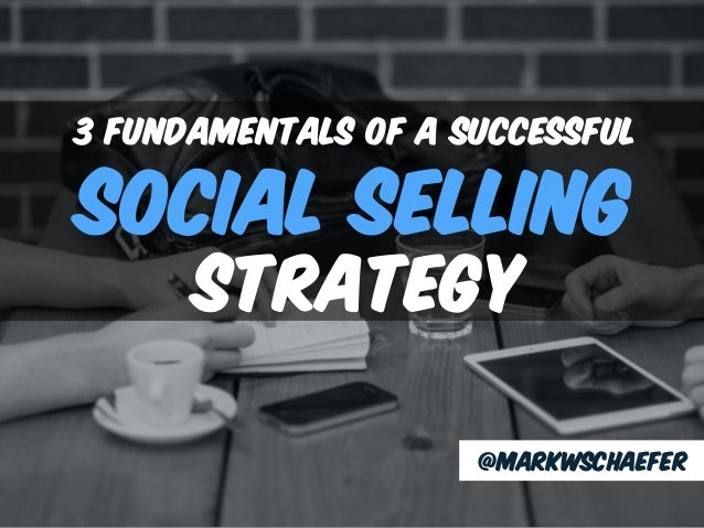@MARKWSCHAEFER social selling 3 fundamentals of a successful strategy