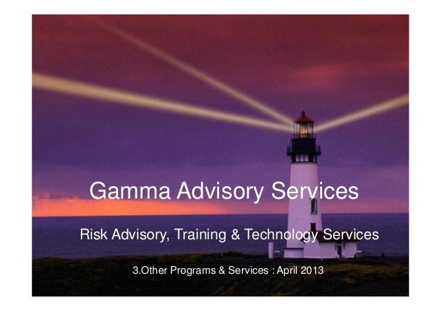 Risk Training, Technology & Advise       Gamma Advisory Services     Risk Advisory, Training & Technology Services        ...
