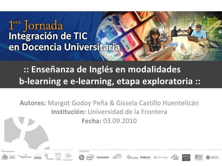 :: Enseñanza de Inglés en modalidades  b-learning e e-learning, etapa exploratoria ::  Autores:  Margot Godoy Peña & Gisse...