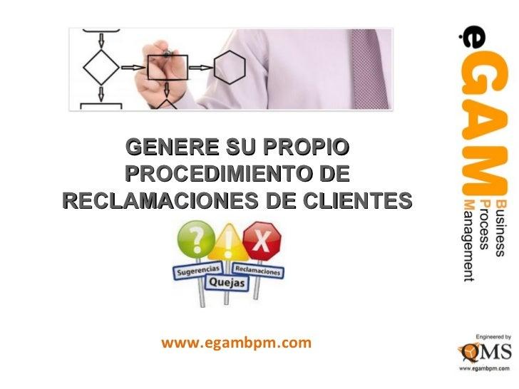 GENERE SU PROPIO    PROCEDIMIENTO DERECLAMACIONES DE CLIENTES       www.egambpm.com