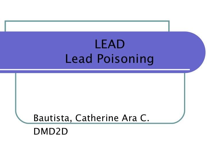 LEAD       Lead PoisoningBautista, Catherine Ara C.DMD2D