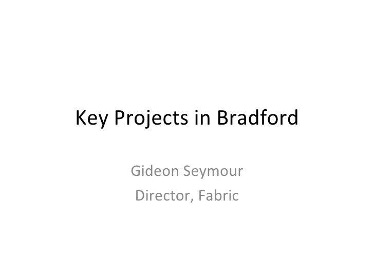 Key Projects in Bradford Gideon Seymour Director, Fabric