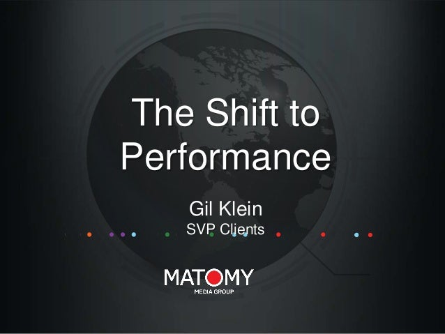 The Shift to Performance Gil Klein SVP Clients