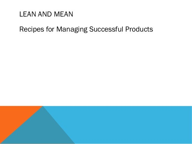 LEAN AND MEAN Recipes for Managing Successful Products