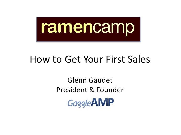 How to Get Your First Sales                  Glenn Gaudet               President & FounderMay 12, 2012