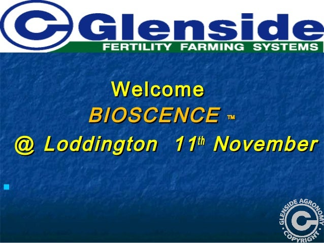 Welcome to YouWelcome to You WelcomeWelcome BIOSCENCEBIOSCENCE ™™ @@ Loddington 11Loddington 11thth NovemberNovember 
