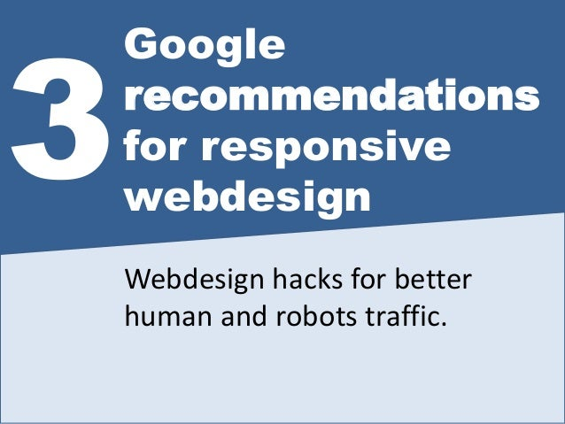Google recommendations for responsive webdesign 3 Webdesign hacks for better human and robots traffic.