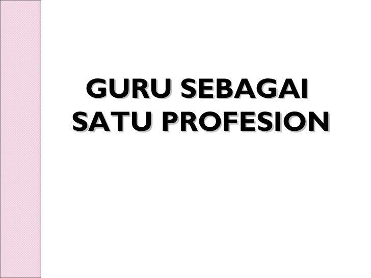 GURU SEBAGAISATU PROFESION