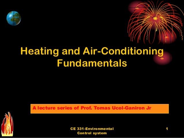Heating and Air-Conditioning       Fundamentals  A lecture series of Prof. Tomas Ucol-Ganiron Jr                CE 331-Env...