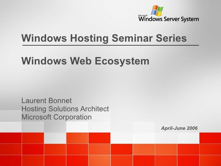 Windows Web Ecosystem Laurent Bonnet Hosting Solutions Architect Microsoft Corporation