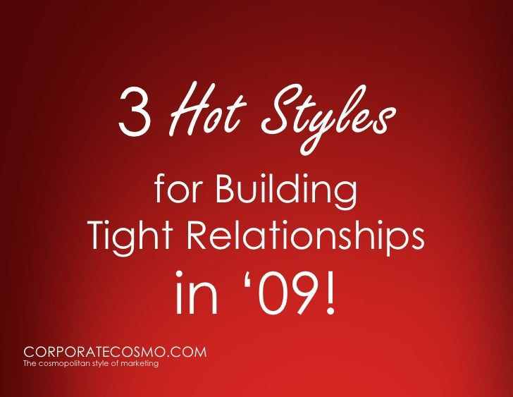 3 Hot Styles For Building Tight Relationships in 09!