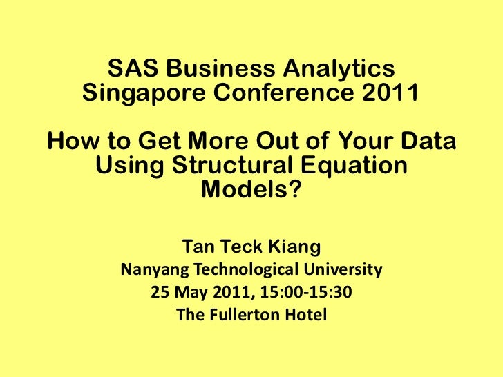 SAS Business Analytics  Singapore Conference 2011How to Get More Out of Your Data   Using Structural Equation            M...