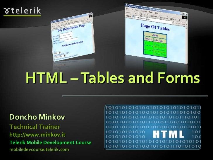 HTML – Tables and Forms Doncho Minkov Telerik Mobile Development Course mobiledevcourse.telerik.com Technical Trainer http...