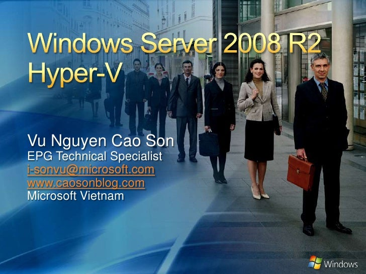 Windows Server 2008 R2Hyper-V <br />Vu Nguyen Cao Son<br />EPG Technical Specialist<br />i-sonvu@microsoft.com<br />www.ca...