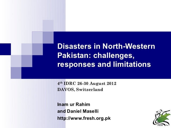 Disasters in North-WesternPakistan: challenges,responses and limitations4th IDRC 26-30 August 2012DAVOS, SwitzerlandInam u...
