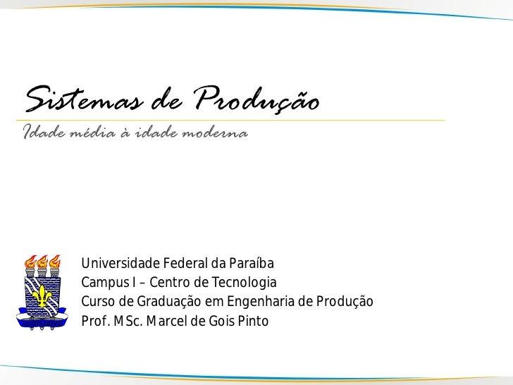 Sistemas de Produção Idade média à idade moderna            Universidade Federal da Paraíba        Campus I – Centro de Te...