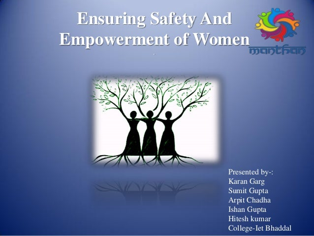 Ensuring Safety And Empowerment of Women . Presented by-: Karan Garg Sumit Gupta Arpit Chadha Ishan Gupta Hitesh kumar Col...